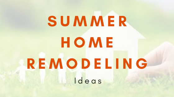 Top Summer Home Remodeling Ideas for 2018